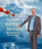 Wie Wind unser Wetter bestimmt: Auf Wettertour mit Sven Plöger - Rolf Schlenker