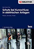 Schutz bei Kurzschluss in elektrischen Anlagen: Planen - Errichten - Prüfen (Elektropraktiker-Bibliothek)