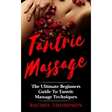 Tantric Massage: The Ultimate Beginners Guide To Tantric Massage Techniques (English Edition)