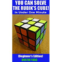 YOU CAN SOLVE THE RUBIK'S CUBE! In Under One Minute: Beginner's Edition (English Edition)