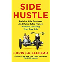 Side Hustle: Build a Side Business and Make Extra Money – Without Quitting Your Day Job (English Edition)
