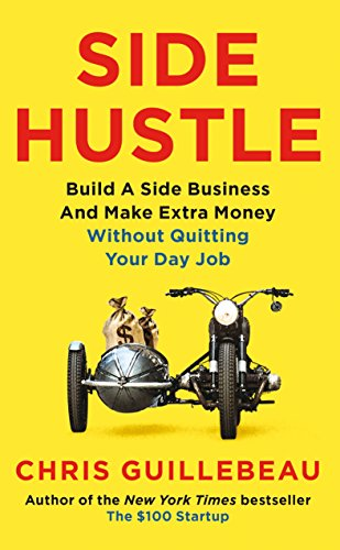 Side Hustle: Build a Side Business and Make Extra Money - Without Quitting Your Day Job (English Edition)