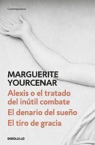 Alexis o el tratado del inútil combate / El denario del sueño / El tiro de gracia par Marguerite Yourcenar