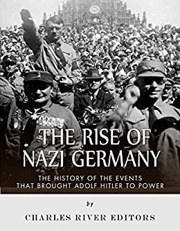 a history of the rise of adolf hitler in germany How hitler's attacks on the german press helped one of history's greatest despots rise to power by rosenbaum, an expert on the holocaust and nazi germany, wants us to be careful not to use hyperbole when we compare adolf hitler's germany to president donald trump's united states.