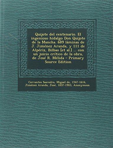 Quijote del centenario. El ingenioso hidalgo Don Quijote de la Mancha. 689 láminas de J. Jiménez Aranda, y 111 de Alpériz, Bilbao [et al.] ... con un juicio crítico de la obra, de José R. Mélida