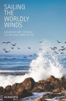 Sailing the Worldly Winds: A Buddhist Way Through the Ups and Downs of Life by [Vajrapgupta]