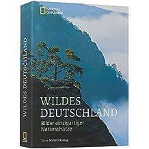 Wildes Deutschland: Bilder einzigartiger Naturschätze. Ausgezeichnet mit dem Deutschen Fo
