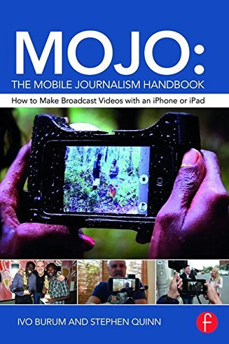 MOJO: The Mobile Journalism Handbook: How to Make Broadcast Videos with an iPhone or iPad by Burum, Ivo, Quinn, Stephen (August 31, 2015) Paperback