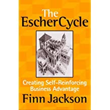 The Escher Cycle: Creating Self-Reinforcing Business Advantage