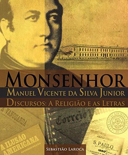Monsenhor Manuel Vicente da Silva Junior: Discursos: a Religião e as Letras (Portuguese Edition)