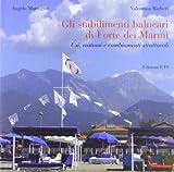 Gli stabilimenti balneari di Forte dei Marmi. Usi, costumi e cambiamenti strutturali