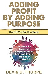 Adding Profit by Adding Purpose: The CFO's CSR Handbook
