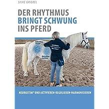 Der Rhythmus bringt Schwung ins Pferd: NeuroStim® und Aktivieren-Regulieren-Harmonisieren