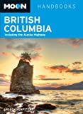 Moon Handbooks British Columbia Including the Alaska Highway by Andrew Hempstead front cover