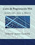 Curso de Programaci??n Web: JavaScript, Ajax y jQuery by Alberto Ayoze Castillo (2015-06-08)