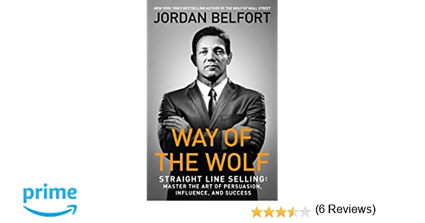 jordan belfort libro italiano  Way of the Wolf: Straight Line Selling: Master the Art of Persuasion ...