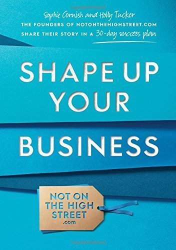 Shape Up Your Business: The Founders of Notonthehighstreet.com Share Their Story in a 30-Day Success Plan by Sophie Cornish (2014-07-03) par Sophie Cornish; Holly Tucker;