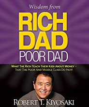 Wisdom from Rich Dad, Poor Dad: What the Rich Teach Their Kids About Money--That the Poor and the Middle Class