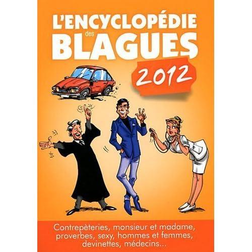 L'encyclopedie des blagues 2012 : Contrepèteries, monsieur et madame, proverbes, sexy, hommes et femmes, devinettes, médecins de Edigo Collectif (12 août 2011) Broché
