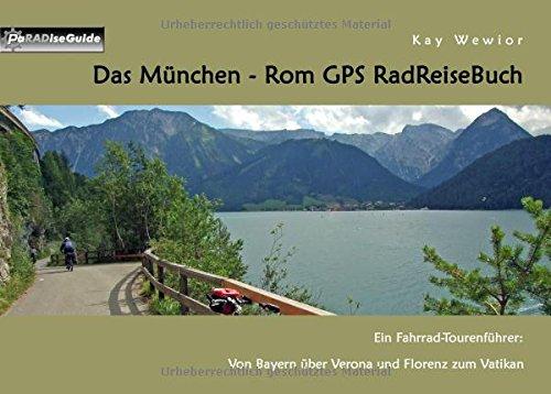 Das München - Rom GPS RadReiseBuch: Ein Fahrrad-Tourenführer: Von Bayern über Verona und Florenz zum Vatikan (PaRADise Guide) (Reise-fahrrad Rom)