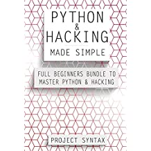 Python and Hacking Made Simple: Full Beginners Bundle To Master Python and Hacking (2 Books in 1) (English Edition)
