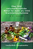 Über 500 naturheilkundliche Heilmittel für mehr als 1000 Krankheitssymptome: Ganzheitliche Therapieansätze