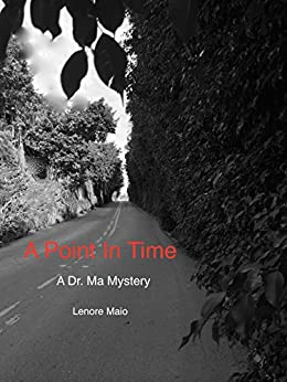 Lenore Maio - A Point In Time: A Dr. Ma Mystery (The Dr. Ma Mystery Series Book 2)