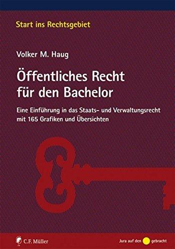 Öffentliches Recht für den Bachelor: Eine Einführung in das Staats- und Verwaltungsrecht mit 165 Grafiken und Übersichten (Start ins Rechtsgebiet) by Volker M. Haug (2014-10-27)