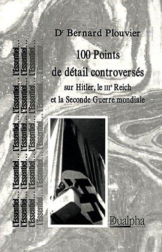 100 Points de dtail controverses sur Hitler, le IIIe Reich et la Seconde Guerre mondiale