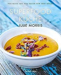 Die Superfood Küche (über 100 köstliche Rezepte mit Superfoods für Genuss, Gesundheit, Energie)