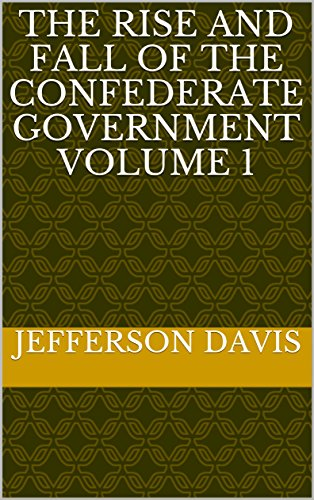 The Rise and Fall of the Confederate Government Volume 1 (English Edition) (Jefferson Davis S)