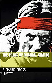 The Films of Michael Cimino (The Films of... Book 10) by [Cross, Richard]