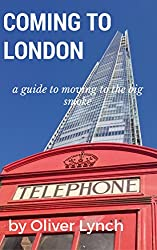 Coming to London: A guide to moving to the Big Smoke: Tips and advice on moving to London