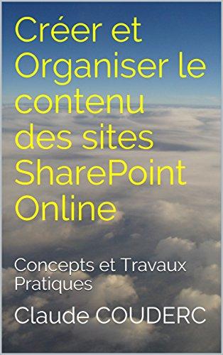 Créer et Organiser le contenu des sites SharePoint Online: Concepts et Travaux Pratiques par Claude COUDERC