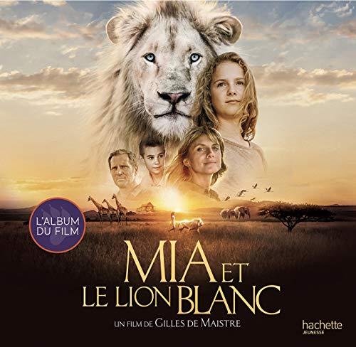 Mia et le Lion Blanc - Album du film par Collectif