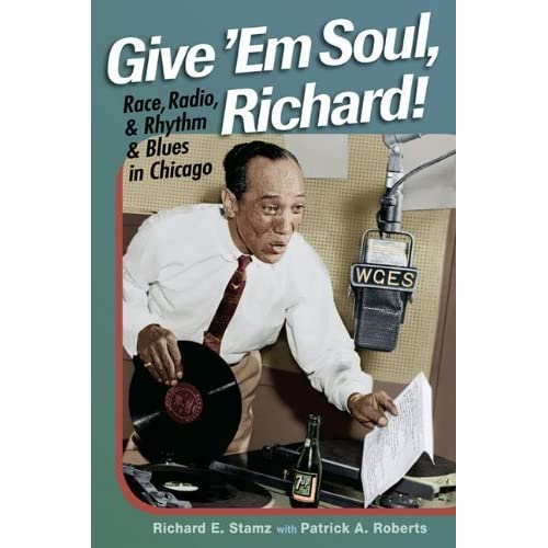 [Give 'Em Soul, Richard!: Race, Radio, and Rhythm and Blues in Chicago] [By: Stamz, Richard E.] [January, 2010]