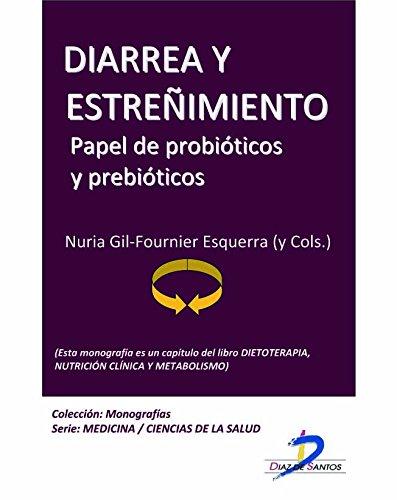 Diarrea y estreñimiento. Papel de probióticos y prebióticos (Este capítulo pertenece al libro Dietoterapia, nutrición clínica y metabolismo): 1 por Nuria Gil Fournier Esquerra