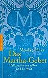 Das Martha-Gebet: Heilung für uns selbst und die Welt - Monika Herz