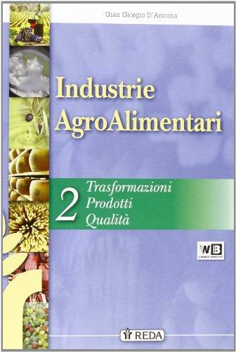 Industrie agroalimentari. Per gli Ist. tecnici e professionali agrari: Industrie Agroalimentari - Trasformazioni, Prodotti, Qualità: 2