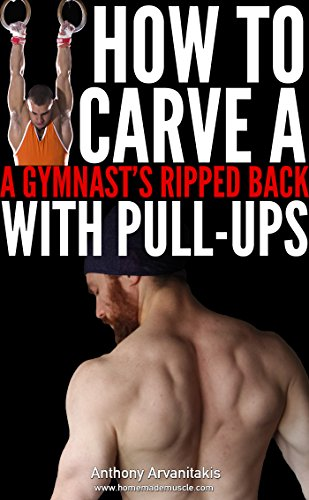 How to Carve a Gymnast's Ripped Back with Pull ups (Bodyweight Bodybuilding Tips Book 2) (English Edition)