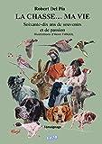 La chasse... Ma vie : Soixante-dix ans de souvenirs et de passion