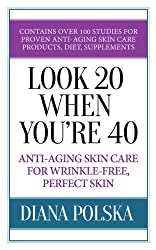 Look 20 When You're 40: Anti-Aging Skin Care For Wrinkle-Free Perfect Skin (English Edition)