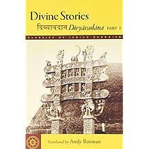 Divine Stories: Divyavadana, Part 1 (Classics of Indian Buddhism)