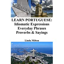 Learn Portuguese: Idiomatic Expressions ‒ Everyday Phrases ‒ Proverbs & Sayings (English Edition)