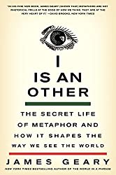 I Is an Other: The Secret Life of Metaphor and How It Shapes the Way We See the World by James Geary (2012-01-24)