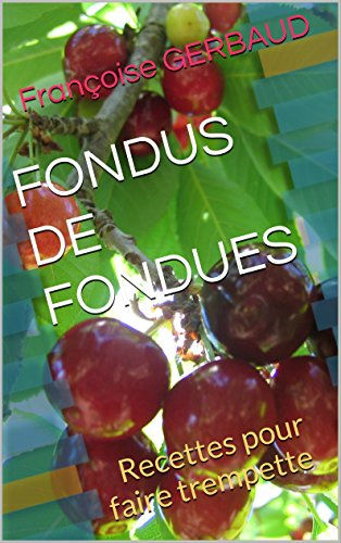En ligne FONDUS DE FONDUES: Recettes pour faire trempette pdf ebook