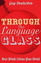 Through the Language Glass: How Words Colour your World by Guy Deutscher (2010-06-03)