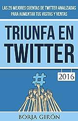 Triunfa en Twitter: Para aumentar tus visitas y ventas