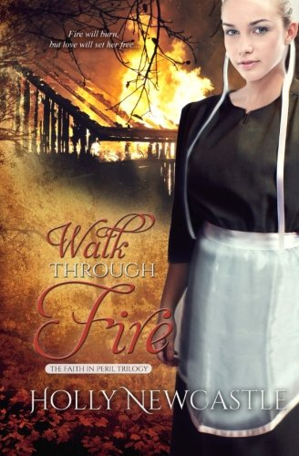 Walk Through Fire The Faith In Peril Trilogy Volume 3
