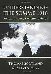 Understanding the Somme 1916. An Illuminating Battlefield Guide